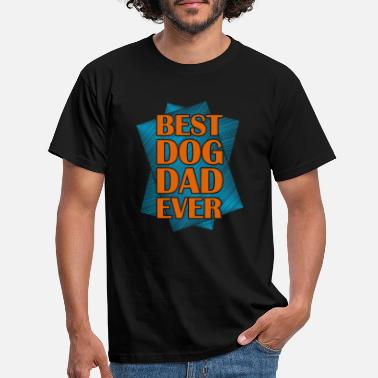 Best Dog Dad Ever BEST DOG DAD EVER - Camiseta hombre