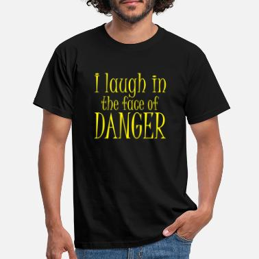 i laugh in the face of danger - Men's T-Shirt