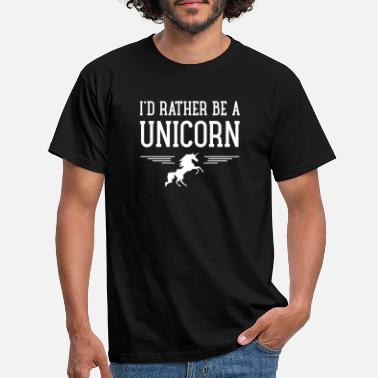 Be A Unicorn I\'d Rather Be A Unicorn - T-shirt mænd