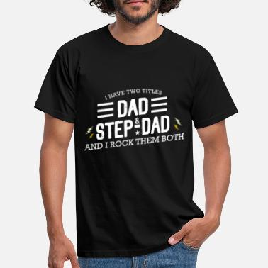 Step Two Titles Dad & Step Dad - Men's T-Shirt