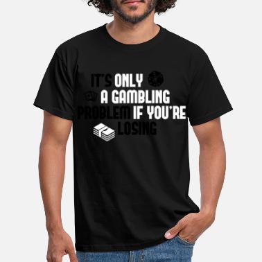 Bet It's only a gambling problem if you're losing - Mannen T-shirt