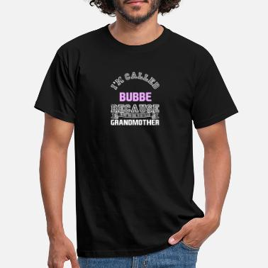 Bubbe I'm Called Bubbe Instead Of Grandmother - Men's T-Shirt