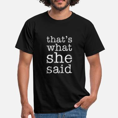 She That's What She Said - Mannen T-shirt