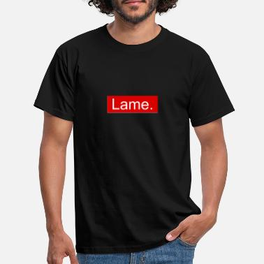 Lame Lame. - Men's T-Shirt