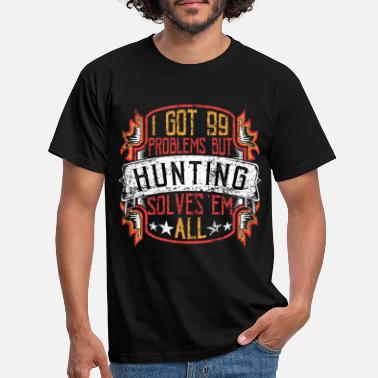 99 Problems Hunting - Mannen T-shirt
