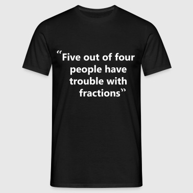 Trouble with Fractions - Men's T-Shirt
