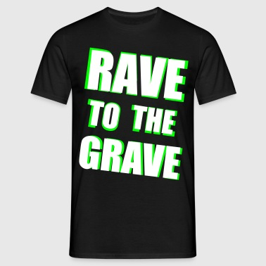 Rave To The Grave - Men's T-Shirt