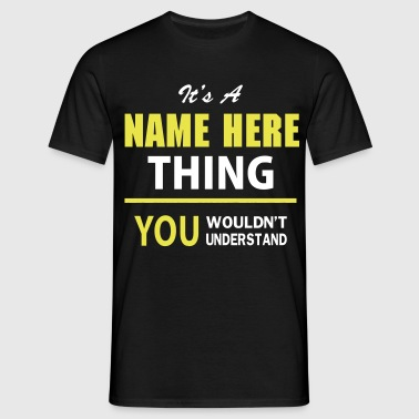 It's A 'Your Name Thing, You Wouldnt Understand - Men's T-Shirt