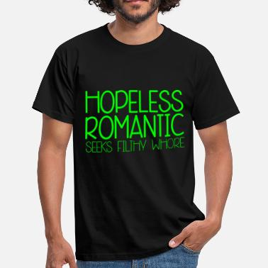 Dirty Whore Hopeless Romantic - Men's T-Shirt