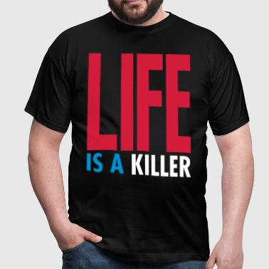 LIFE IS A KILLER - T-shirt Homme