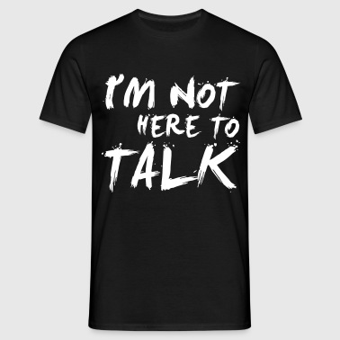 I´m Not Here To Talk - Bodybuilding, Fitness - Mannen T-shirt