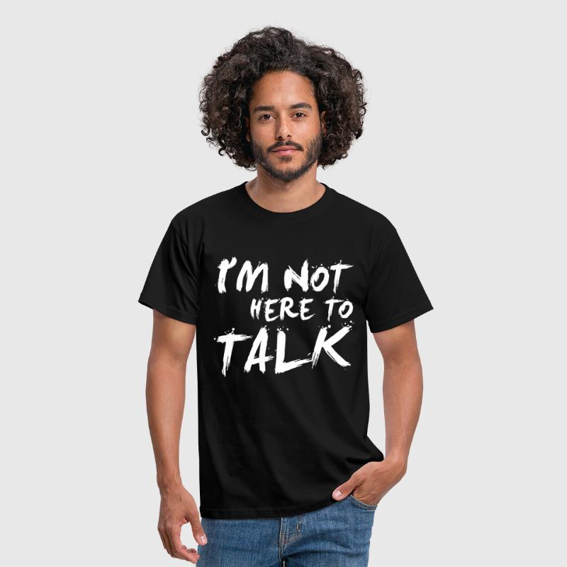 I´m Not Here To Talk - Gym, Fitness, Bodybuilding - Männer T-Shirt