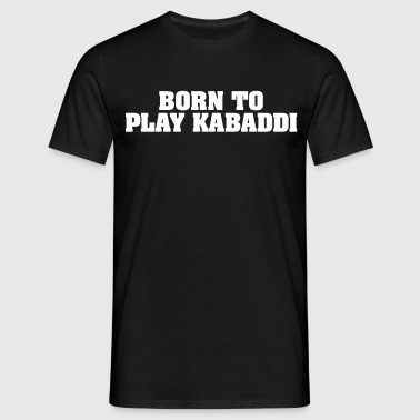 born to play kabaddi - T-shirt Homme