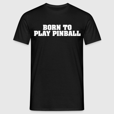 born to play pinball - Männer T-Shirt