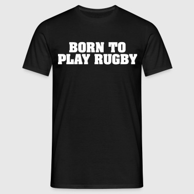 born to play rugby - Men's T-Shirt