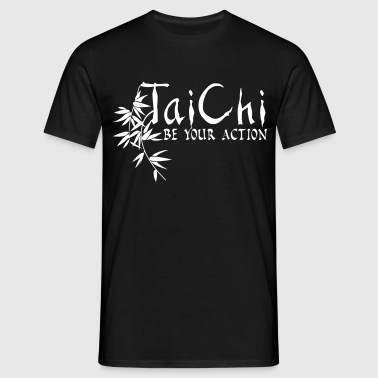 Tai Chi - Be Your Action - Men's T-Shirt