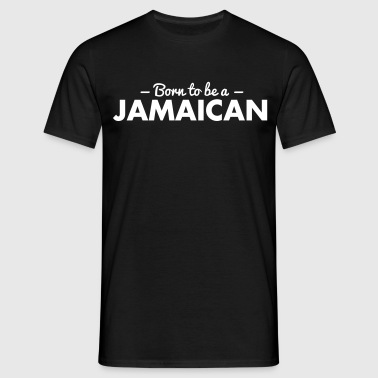 born to be a jamaican - Men's T-Shirt