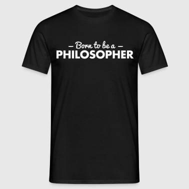born to be a philosopher - Camiseta hombre
