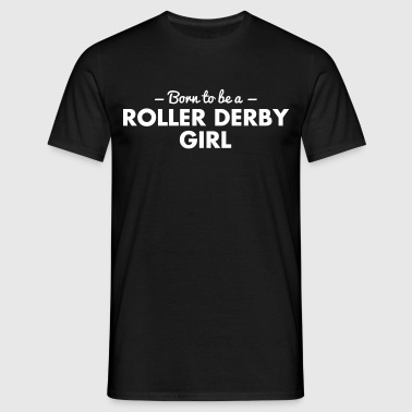 born to be a roller derby girl - Men's T-Shirt