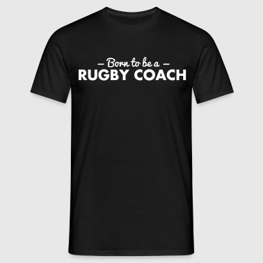 born to be a rugby coach - T-shirt Homme