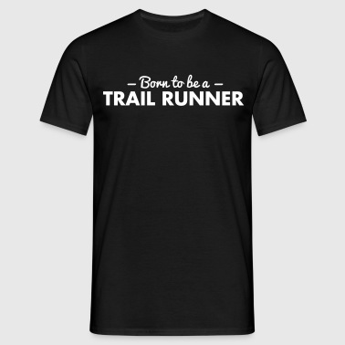 born to be a trail runner - Mannen T-shirt