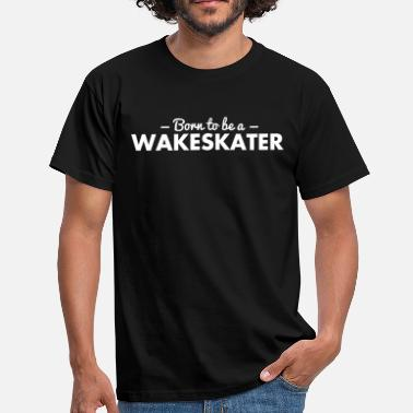 Wakeskate born to be a wakeskater - T-shirt herr