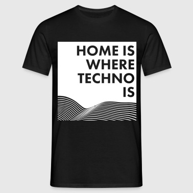 home is where techno is - Männer T-Shirt