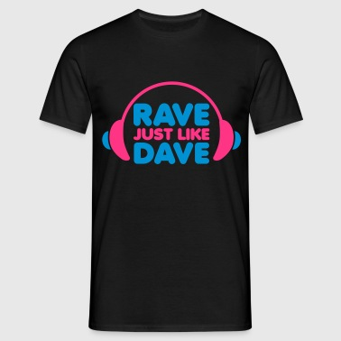 Rave Just Like Dave - Men's T-Shirt