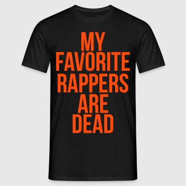My favorite rappers are dead - Mannen T-shirt