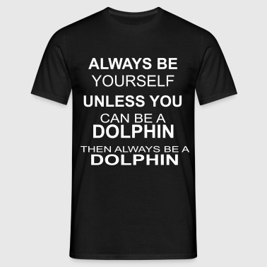 Always be a dolphin - Men's T-Shirt