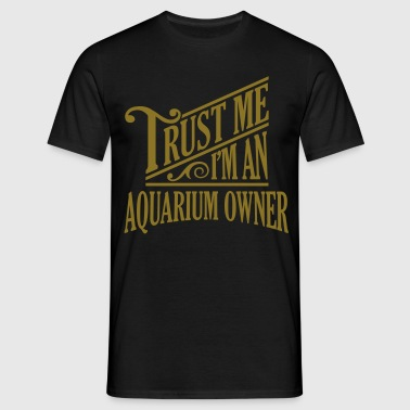 Trust me I'm an aquarium owner pro design - Men's T-Shirt