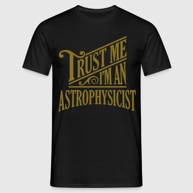 Trust me I'm an astrophysicist pro design - Men's T-Shirt