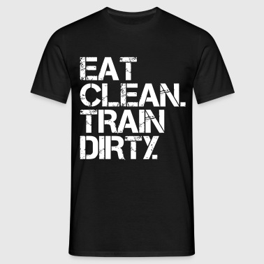 Eat Clean Train Dirty - Bodybuilding, Crossfit - Camiseta hombre