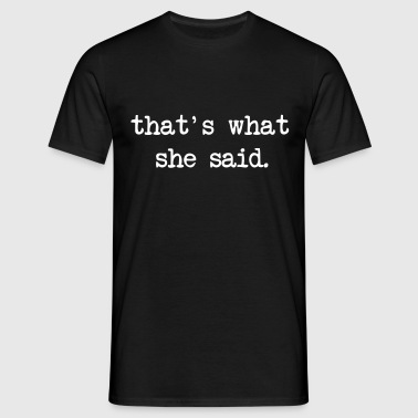 That's What She Said - Mannen T-shirt