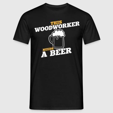this woodworker woodworker needs a beer - Men's T-Shirt