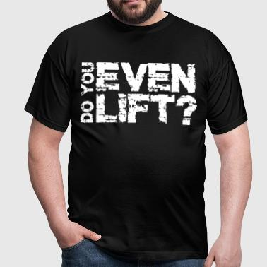 do you even lift? - T-shirt Homme