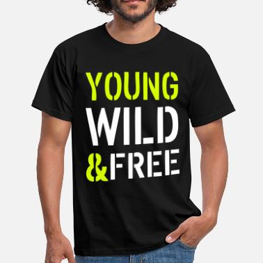 Young Wild And Free Young & Wild - Men's T-Shirt