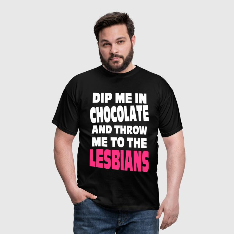 Dip Me in Chocolate And Throw Me to the Lesbians - Men's T-Shirt