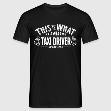 awesome taxi driver looks like pro desig - Men's T-Shirt