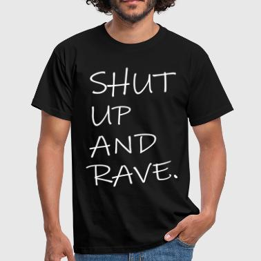 SHUT UP AND RAVE Festival Spruch Techno Clubbing - Männer T-Shirt