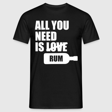 All you need is rum - Men's T-Shirt