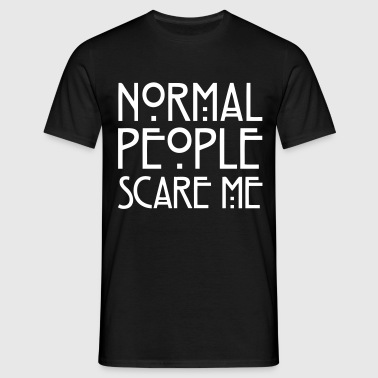 Normal People Scare Me - T-shirt Homme