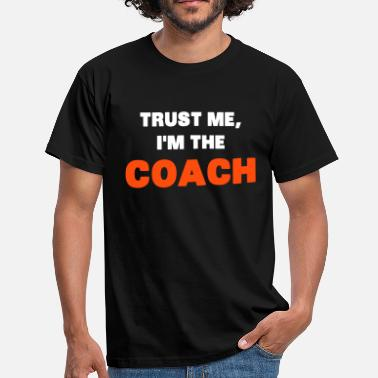 Coach Trust Me, I'm the Coach - Mannen T-shirt