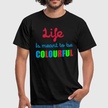 Life Is Colourful - Men's T-Shirt