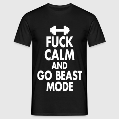 Fuck Calm And Go Beastmode - Fitness, Bodybuilding - T-shirt Homme