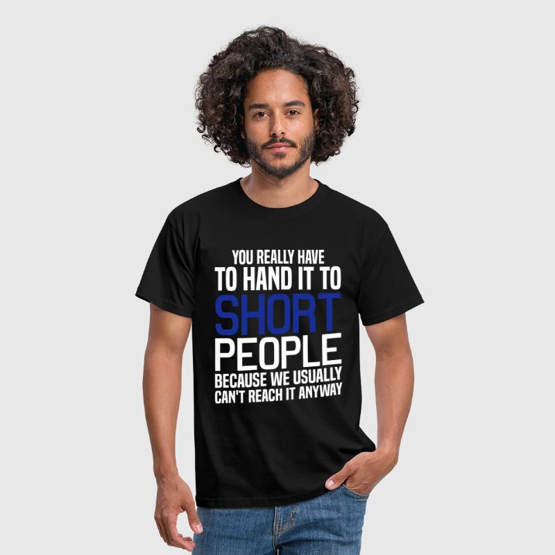You Really Have to Hand it to Short People - Men's T-Shirt