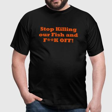 Stop Killing our Fish and F**k off - Men's T-Shirt