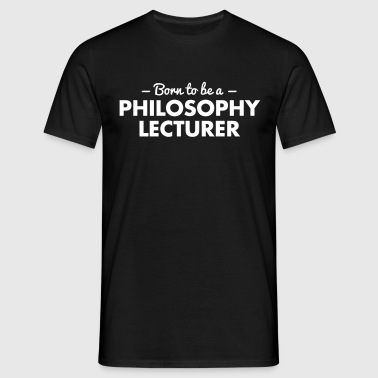 born to be a philosophy lecturer - Mannen T-shirt