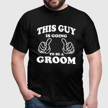 This Guy is going to be a Groom - Men's T-Shirt