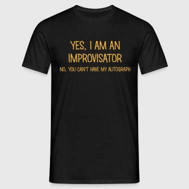 improvisator yes no cant have autograph - Men's T-Shirt